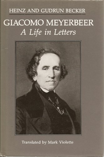 Giacomo Meyerbeer A Life In Letters: Becker, Heinz & Becker, Gudrun [ Meyerbeer, Giacomo ]