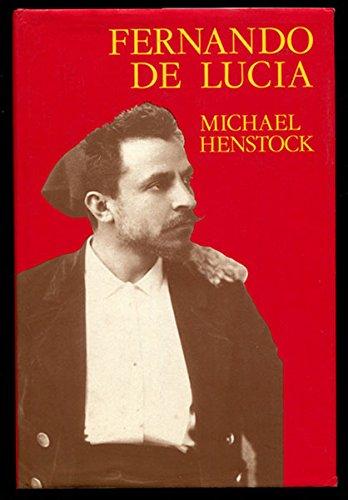 Fernando De Lucia: Son of Naples, 1860-1925 (Opera Biography): Henstock, M. E.
