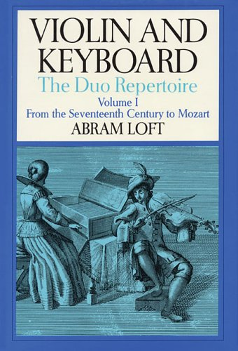 Violin and Keyboard: The Duo Repertoire: Volume I: From the Seventeenth Century to Mozart