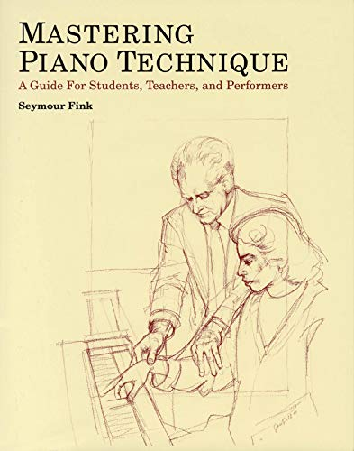 9780931340468: Mastering Piano Technique: A Guide for Students, Teachers and Performers