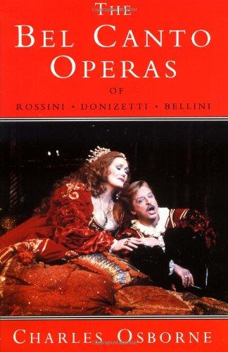 9780931340840: The Bel Canto Operas: Of Rossini, Donizetti and Bellini