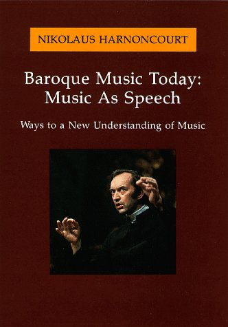 9780931340918: Baroque Music Today: Music as Speech, Ways to a New Understanding of Music