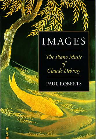 9780931340970: Images: The Piano Music of Claude Debussy