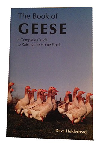 9780931342028: The Book of Geese: A Complete Guide to Raising the Home Flock
