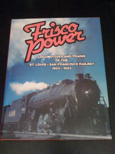 9780931365171: Frisco Power: Locomotives and Trains of the St. Louis-San Francisco Railway, 1903-1953