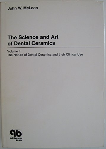 9780931386046: Science and Art of Dental Ceramics. Volume 1: The Nature of Dental Ceramics and Their Clinical Uses