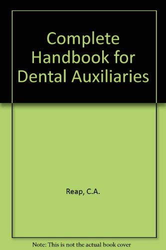 Complete Handbook for Dental Auxiliaries (0931386446) by Charles A. Reap