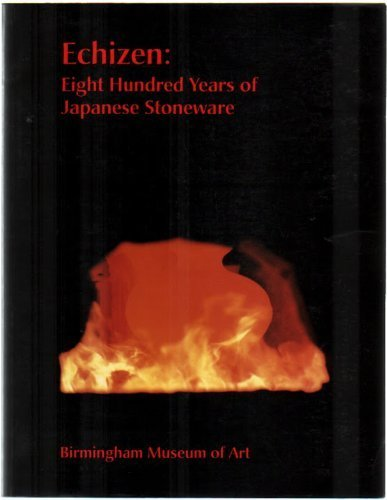 Echizen: Eight Hundred Years of Japanese Stoneware: Wood, Donald Alan, Tanaka, Teruhisa, Chance, ...