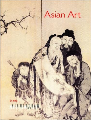 Asian Art in the Birmingham Museum of Art: Birmingham Museum of Art (Birmingham, Ala.);Wood, Donald...