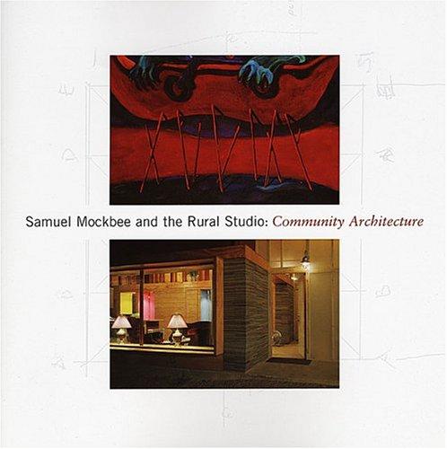 9780931394522: Samuel Mockbee and the Rural Studio: Community Architecture
