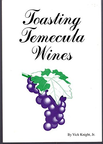 Toasting Temecula Wines : A Guide to: Knight, Vick, Jr.