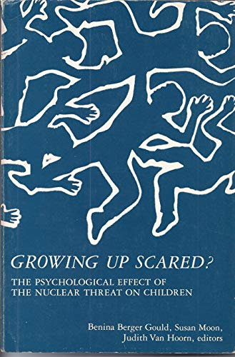 9780931416040: Growing Up Scared Psychological Effect of Nuclear Threat on Children