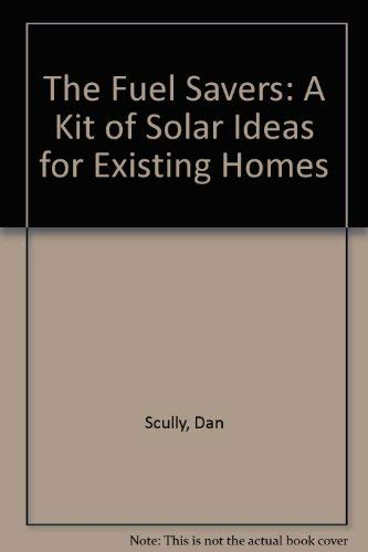 The Fuel Savers: A Kit of Solar Ideas for Existing Homes (Solar, a Minnesota housewarming): Scully,...