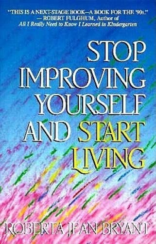 9780931432699: Stop Improving Yourself and Start Living