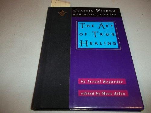 The Art of True Healing (The Classic Wisdom Collection): Regardie, Israel; Allen, Mark
