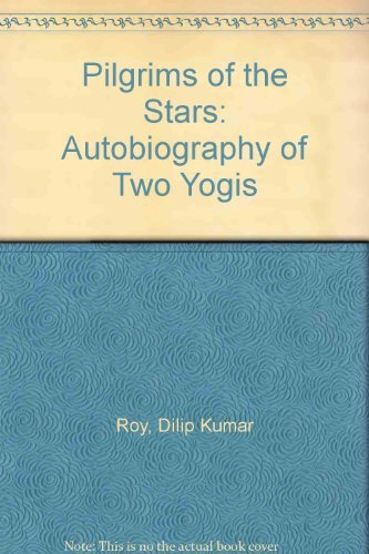 Pilgrims of the Stars: Autobiography of Two Yogis (0931454107) by Dilip Kumar Roy; Indira Devi