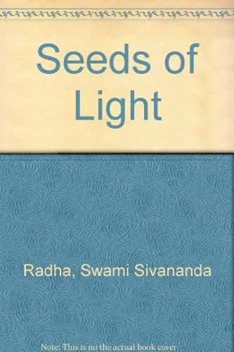 Seeds of Light: Aphorisms of Swami Sivananda Radha: Radha, Swami Sivananda