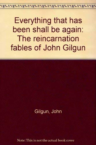 9780931460111: Everything that has been shall be again: The reincarnation fables of John Gilgun