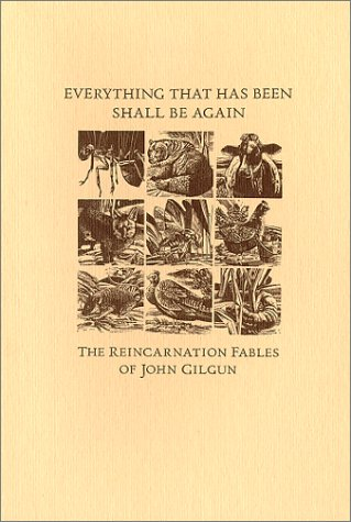 9780931460135: Everything That Has Been Shall Be Again : The Reincarnation Fables of John Gilgun