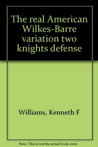 The real American Wilkes-Barre variation two knights defense: Williams, Kenneth F