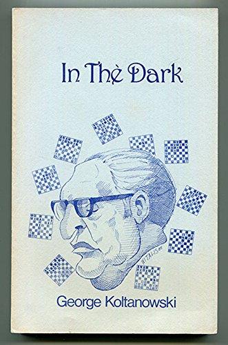 In the Dark: Revised Edition of Adventures: George Koltanowski