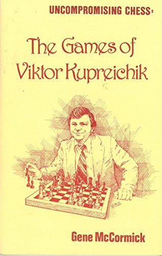 9780931462580: Uncompromising Chess: The Games of Viktor Kupreichik