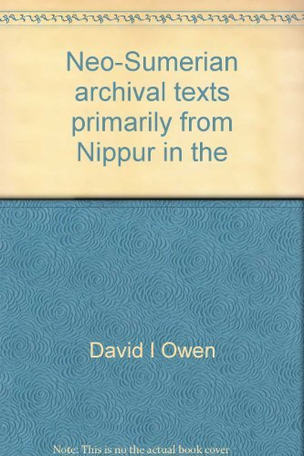 Neo-Sumerian archival texts primarily from Nippur in the University Museum, the Oriental Institute,...