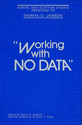 Working With No Data: Semitic and Egyptian Studies Presented to Thomas O Lambdin