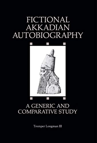 Fictional Akkadian Autobiography: A Generic and Comparative: Tremper Longman