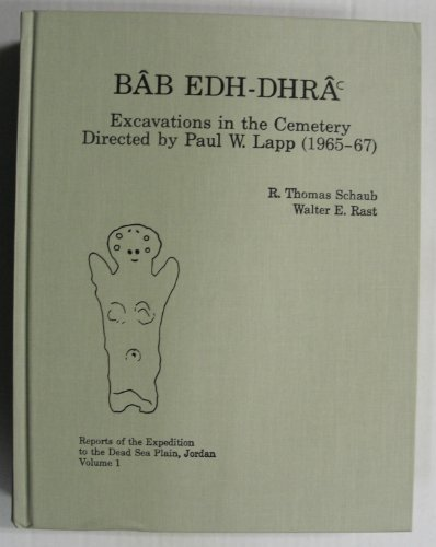 9780931464515: Bab Edh Dhra: Excavations in the Cemetery Directed by Paul Lapp/Reports of the Expedition to the Dead Sea Plain, Jordan : Volume 1 (Reports of the Expedition to the Dead Sea Plain, Jordan, V. 1)