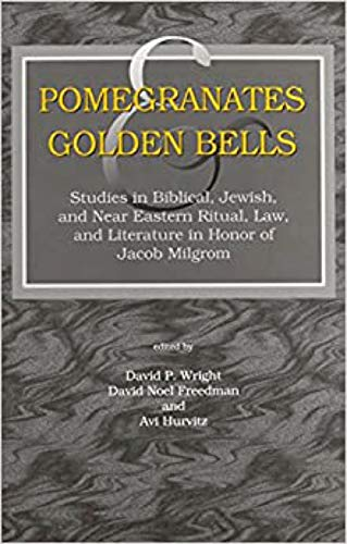 Pomegranates and Golden Bells Studies in Biblical, Jewish, and Near Eastern Ritual, Law, and ...