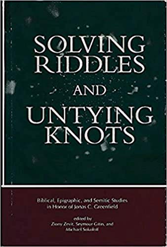 Solving Riddles and Untying Knots Biblical, Epigraphic, and Semitic Studies in Honor of Jonas C. ...