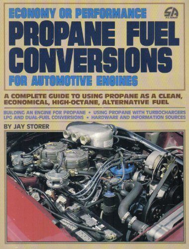 9780931472121: Economy or Performance Propane Fuel Conversions for Automotive Engines: A Complete Guide to Using Propane as a Clean, Economical, High-Octane, Alternative Fuel