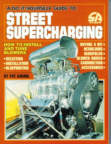 9780931472176: A Do-It-Yourself Guide To Street Supercharging: How to Install and Tune Blowers (S-A Design)