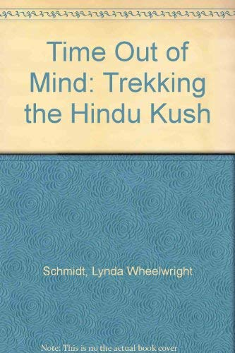 9780931474118: Time Out of Mind: Trekking the Hindu Kush