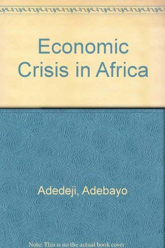 9780931477430: Economic Crisis in Africa: African Perspectives on Development Problems and Potentials