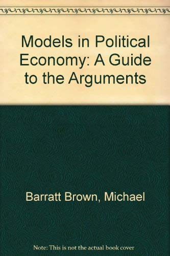 9780931477546: Models in Political Economy: A Guide to the Arguments