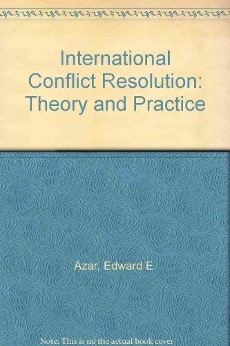 International Conflict Resolution: Theory and Practice: Azar, Edward E.