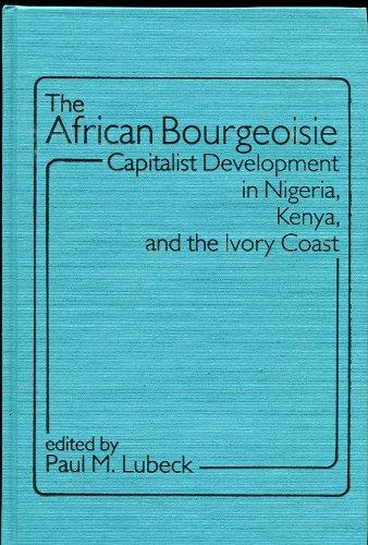 African Bourgeoisie: Capitalist Development in Nigeria, Kenya and the Ivory Coast