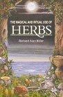 The magical and ritual use of herbs: Richard Alan Miller