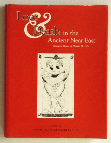 Love and Death in the Ancient Near East: Essays in Honor of Marvin H. Pope: Marks, John H.; Good, ...