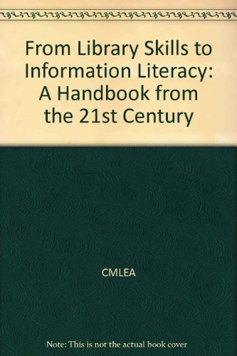 9780931510670: From Library Skills to Information Literacy: A Handbook from the 21st Century