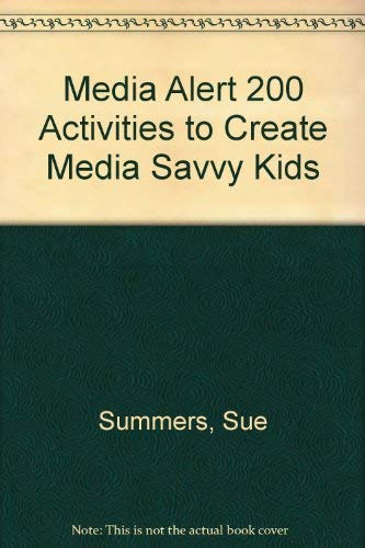 Media Alert! : 200 Activities to Create Media Savvy Kids: Summers, Sue Lockwood