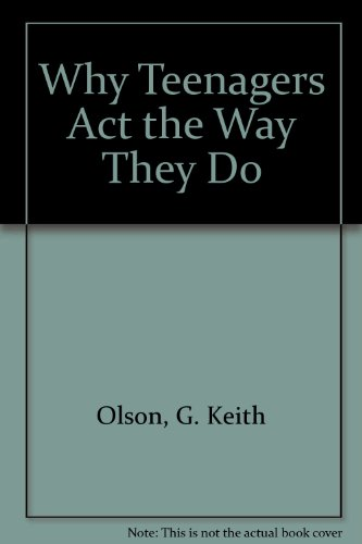 Why Teenagers Act the Way They Do: Olson, G. Keith