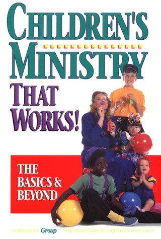 9780931529696: Children's Ministry That Works!: The Basics & Beyond