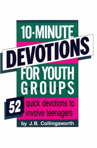 10-Minute Devotions for Youth Groups: Collingsworth, J. B.