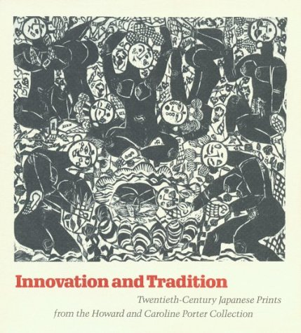 9780931537134: Innovation & Tradition: Twentieth Century Japanese Prints from the Howard and Caroline Porter Collection: Catalogue from the Cincinnati Art Museum, January 19 - May 20, 1990