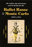 9780931537226: The Golden Age of Costume and Set Design for the Ballet Russe De Monte Carlo, 1938 to 1944