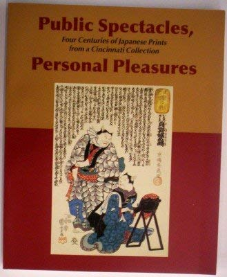9780931537295: Public Spectacles, Personal Pleasures: Four Centuries of Japanese Prints from a Cincinnati Collection