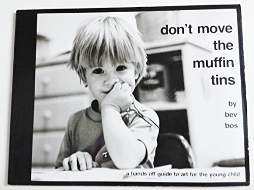 9780931540004: Don't Move the Muffin Tins: A Hands-Off Guide to Art for the Young Child
